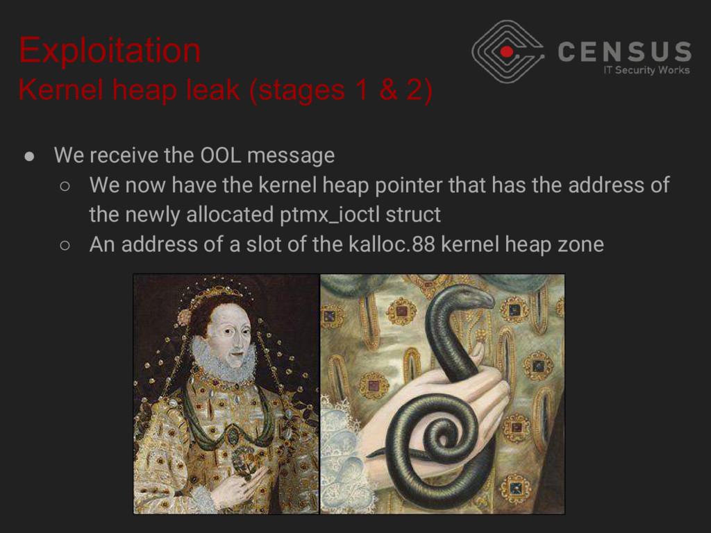 Exploitation Kernel heap leak (stages 1 & 2) ● ...