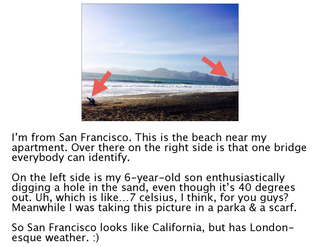 I'm from San Francisco. This is the beach near ...