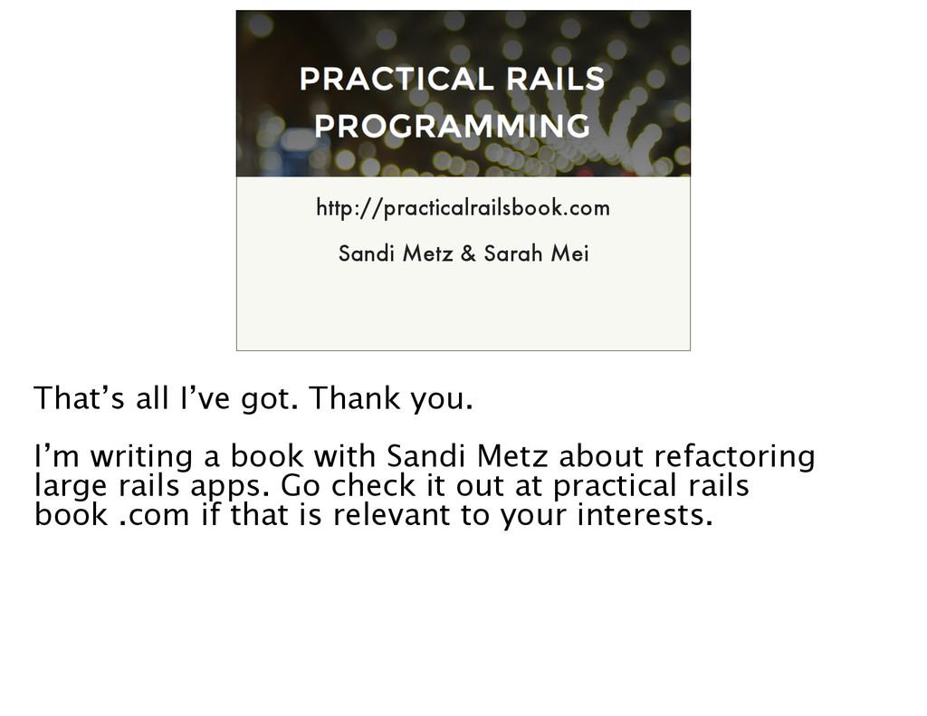 http://practicalrailsbook.com Sandi Metz & Sara...