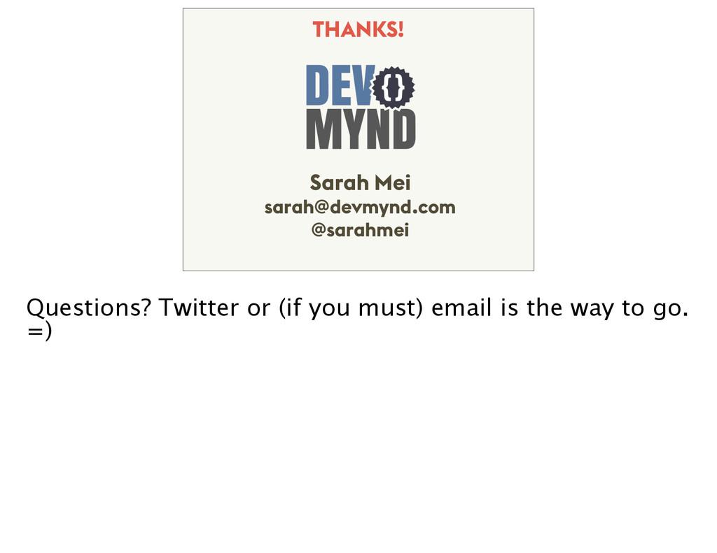 Sarah Mei sarah@devmynd.com @sarahmei THANKS! Q...