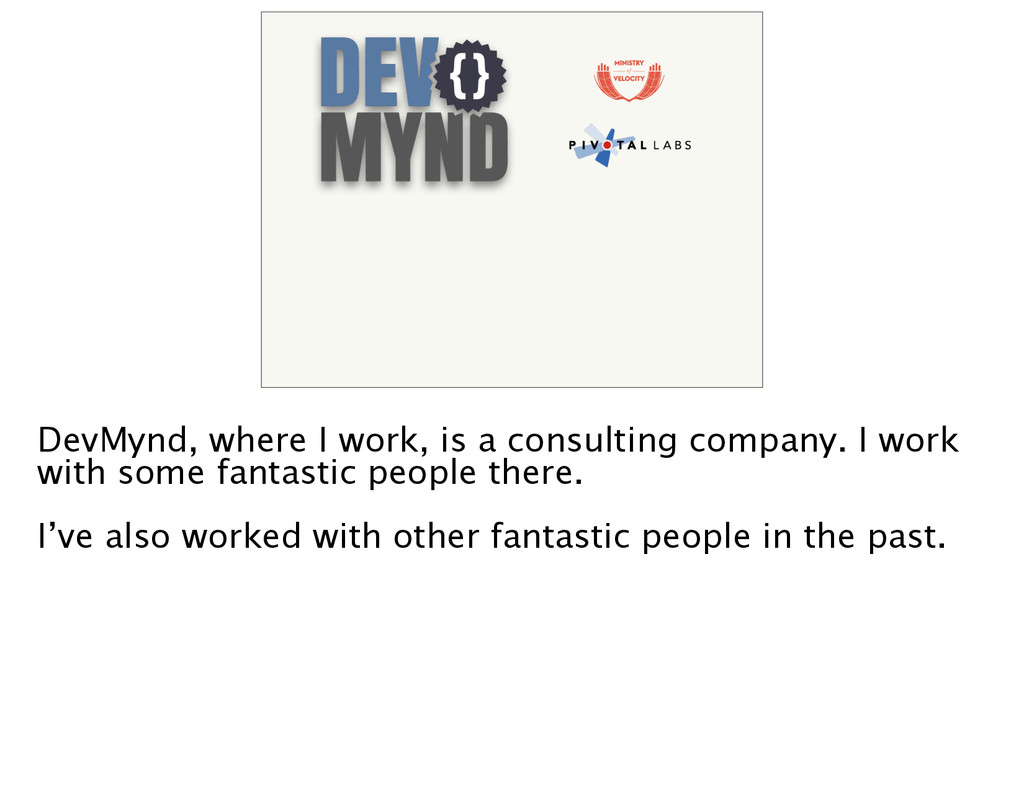 of DevMynd, where I work, is a consulting compa...