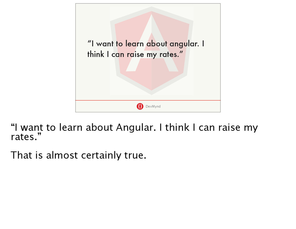 """DevMynd """"I want to learn about angular. I think..."""