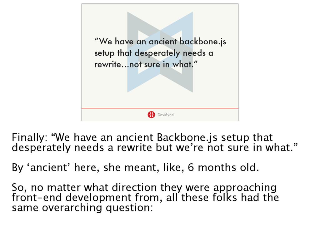 "DevMynd ""We have an ancient backbone.js setup t..."