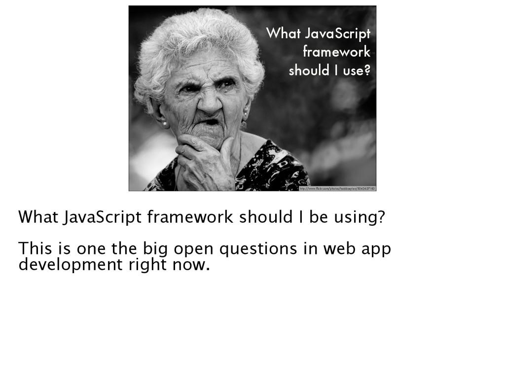 What JavaScript framework should I use? http://...
