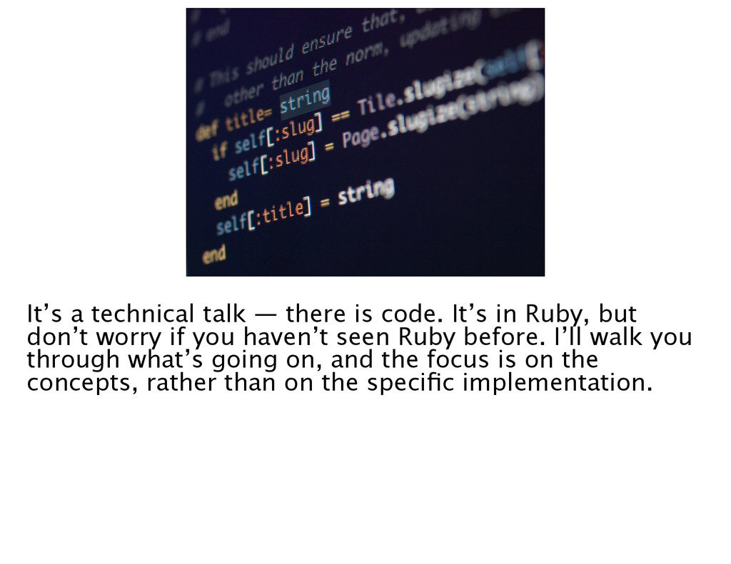 It's a technical talk — there is code. It's in ...
