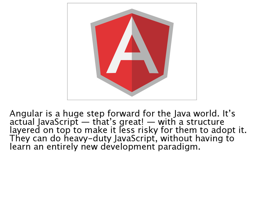 Angular is a huge step forward for the Java wor...
