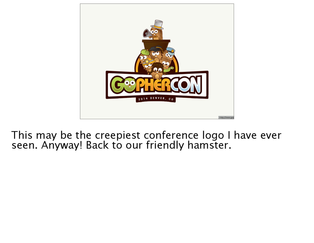 •http://www.gophercon.com/img/logo.png This may...