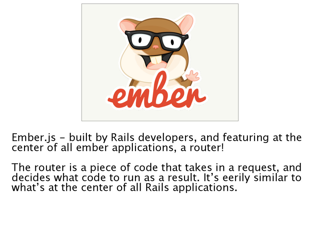 Ember.js - built by Rails developers, and featu...