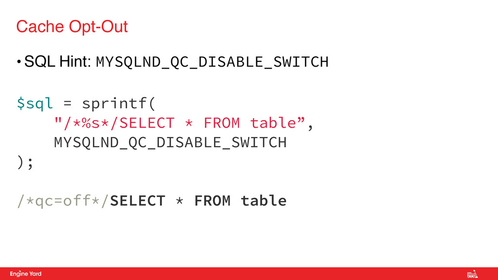 • SQL Hint: MYSQLND_QC_DISABLE_SWITCH $sql = sp...