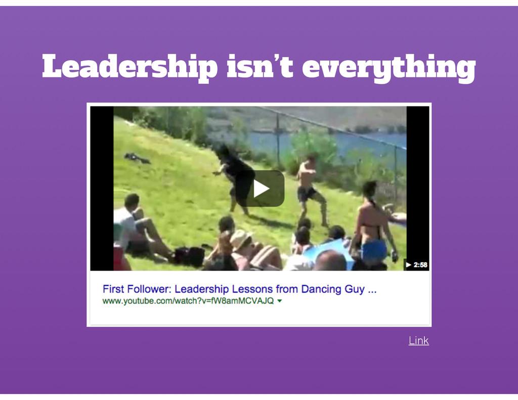 Leadership isn't everything Link