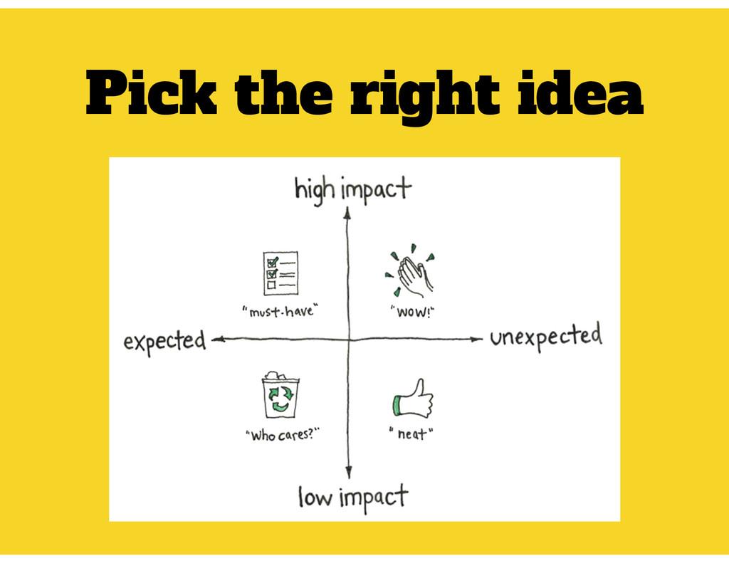 Pick the right idea