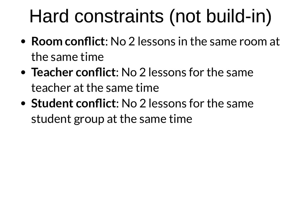 Hard constraints (not build-in) Hard constraint...