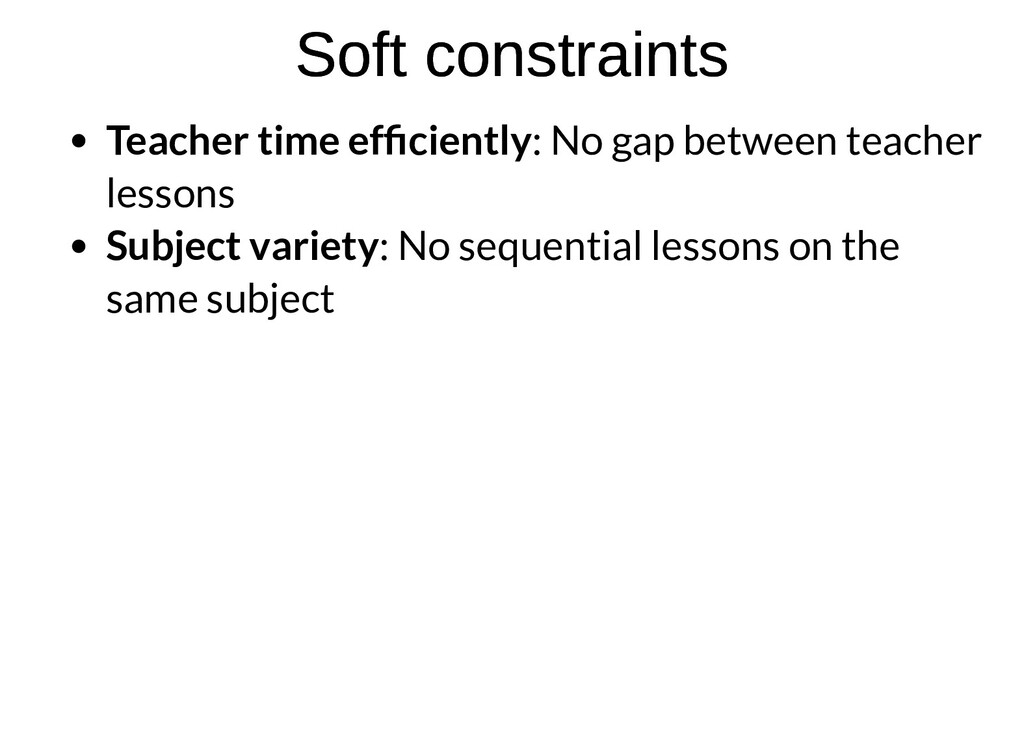 Soft constraints Soft constraints Teacher time ...