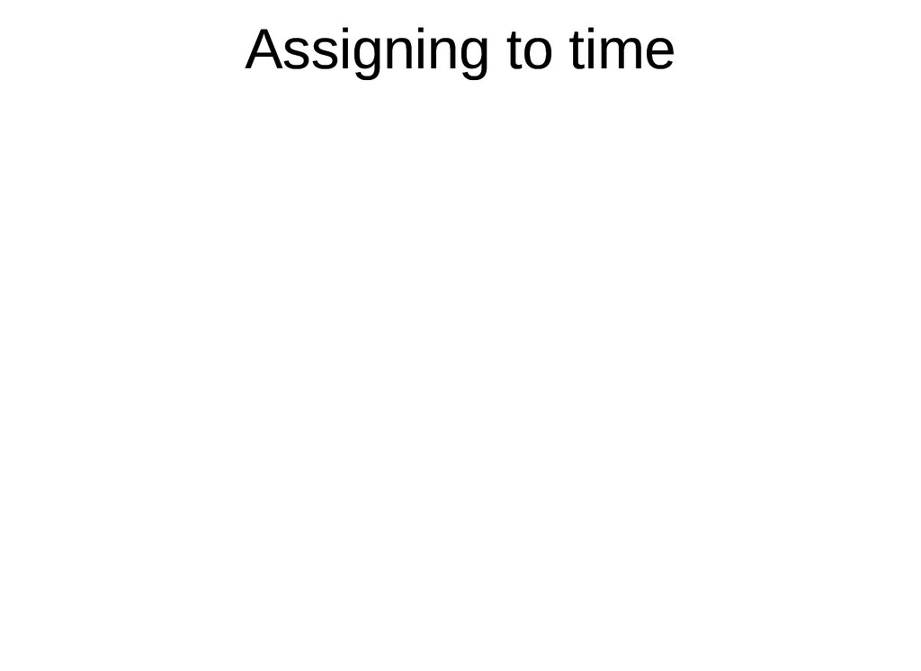 Assigning to time Assigning to time
