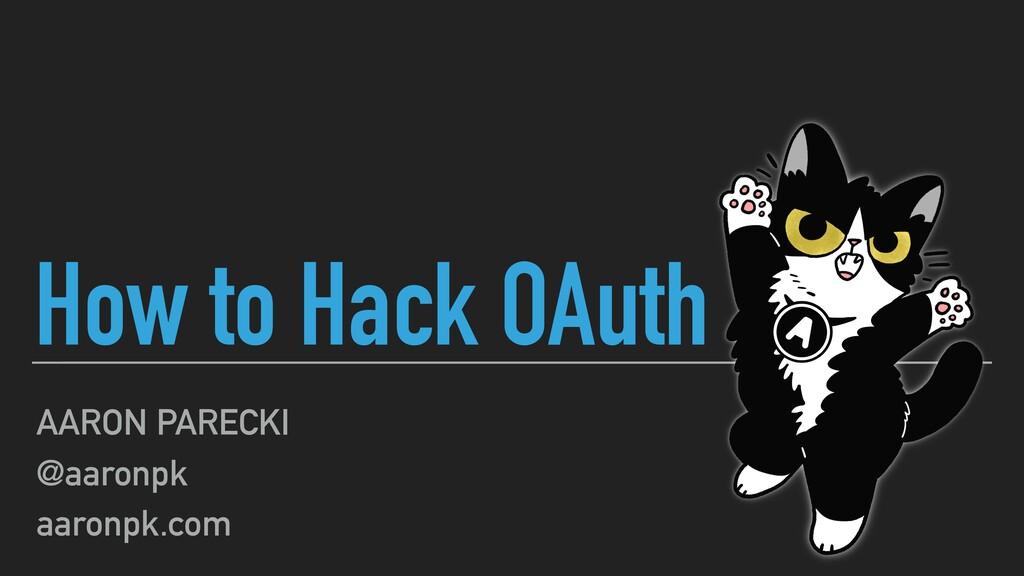 How to Hack OAuth AARON PARECKI @aaronpk aaronp...