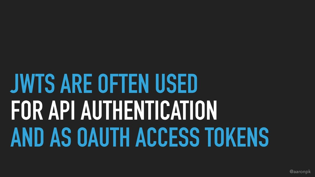 @aaronpk JWTS ARE OFTEN USED