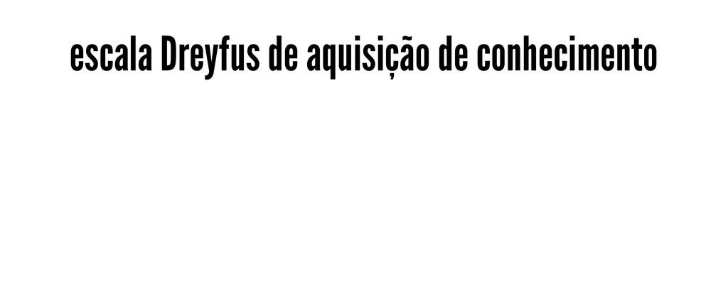 escala Dreyfus de aquisição de conhecimento
