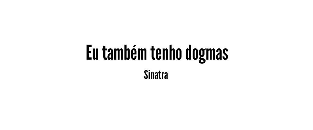 Eu também tenho dogmas Sinatra