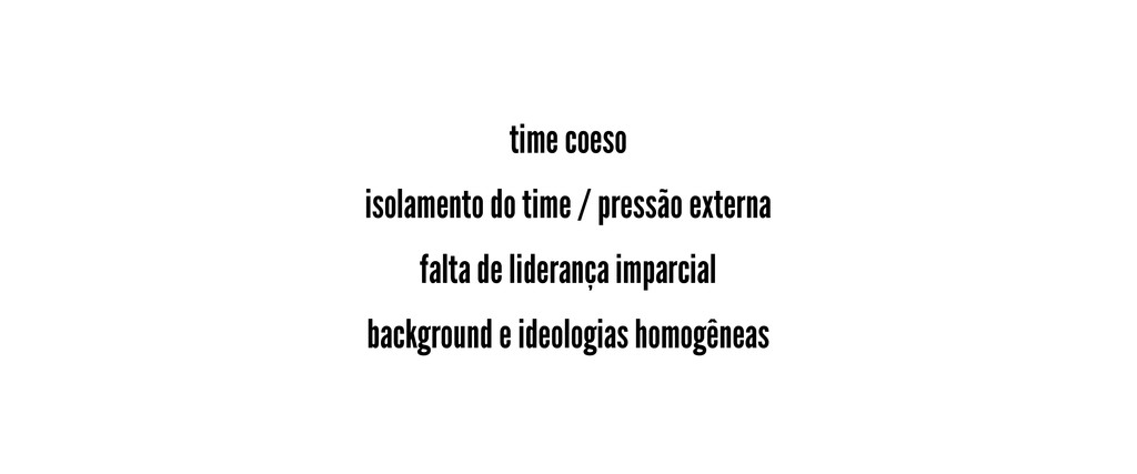 time coeso isolamento do time / pressão externa...
