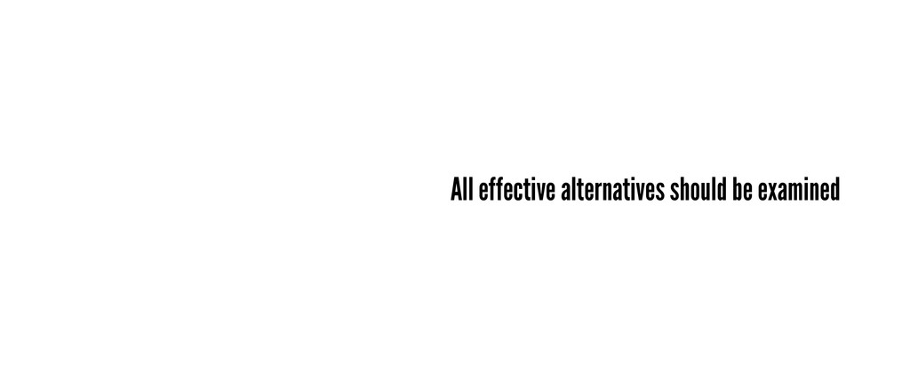 All effective alternatives should be examined