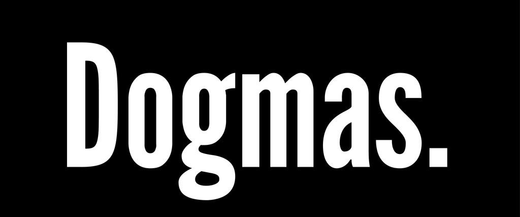Dogmas.