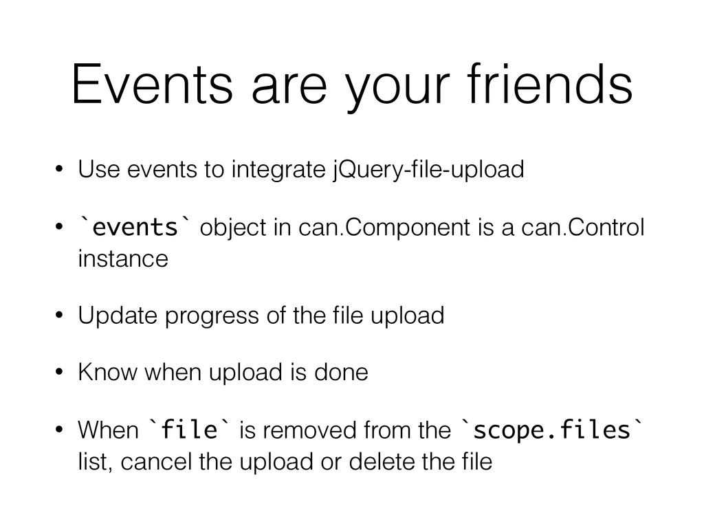 Events are your friends • Use events to integra...
