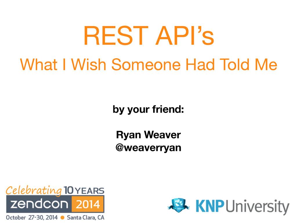 by your friend: ! Ryan Weaver @weaverryan REST ...