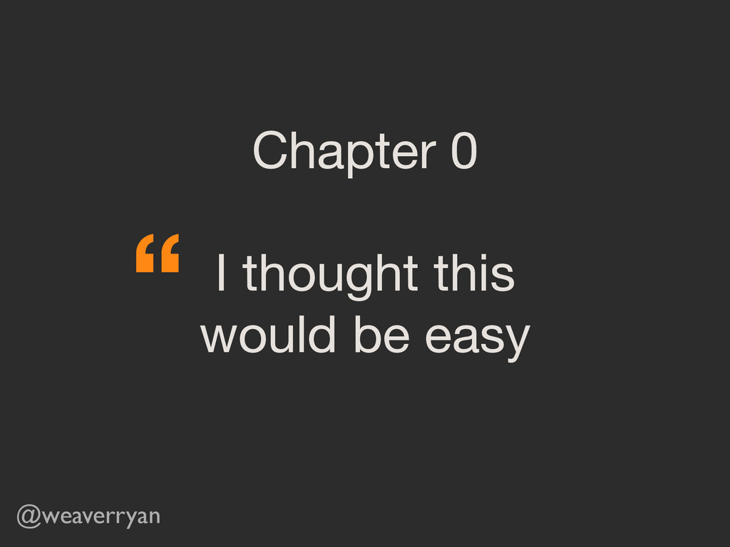 Chapter 0  ! I thought this   would be easy @we...