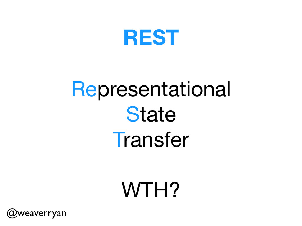 REST ! Representational  State  Transfer  ! WTH...