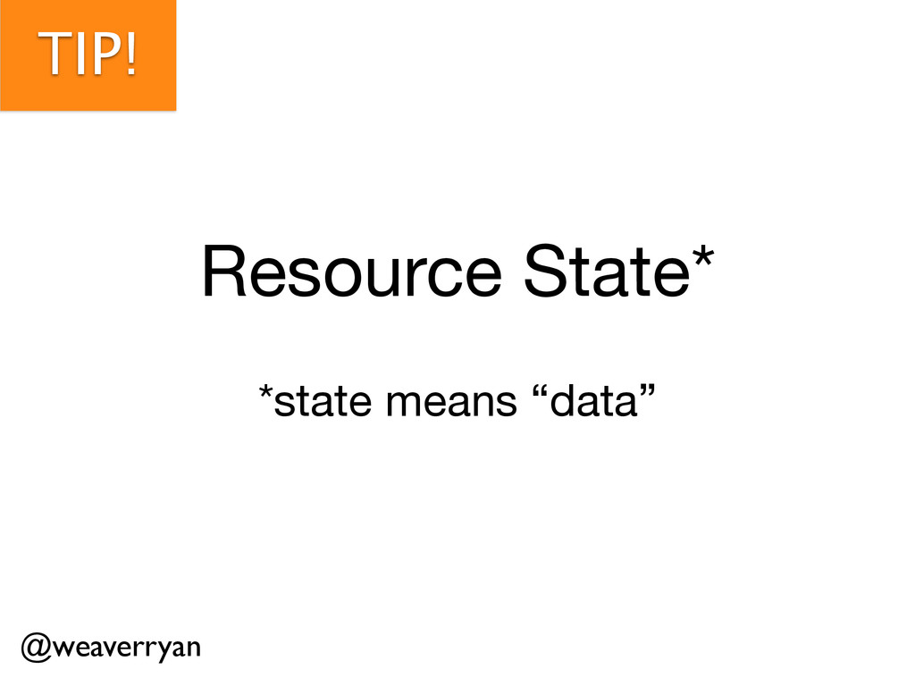 "TIP! Resource State* *state means ""data"" @weave..."