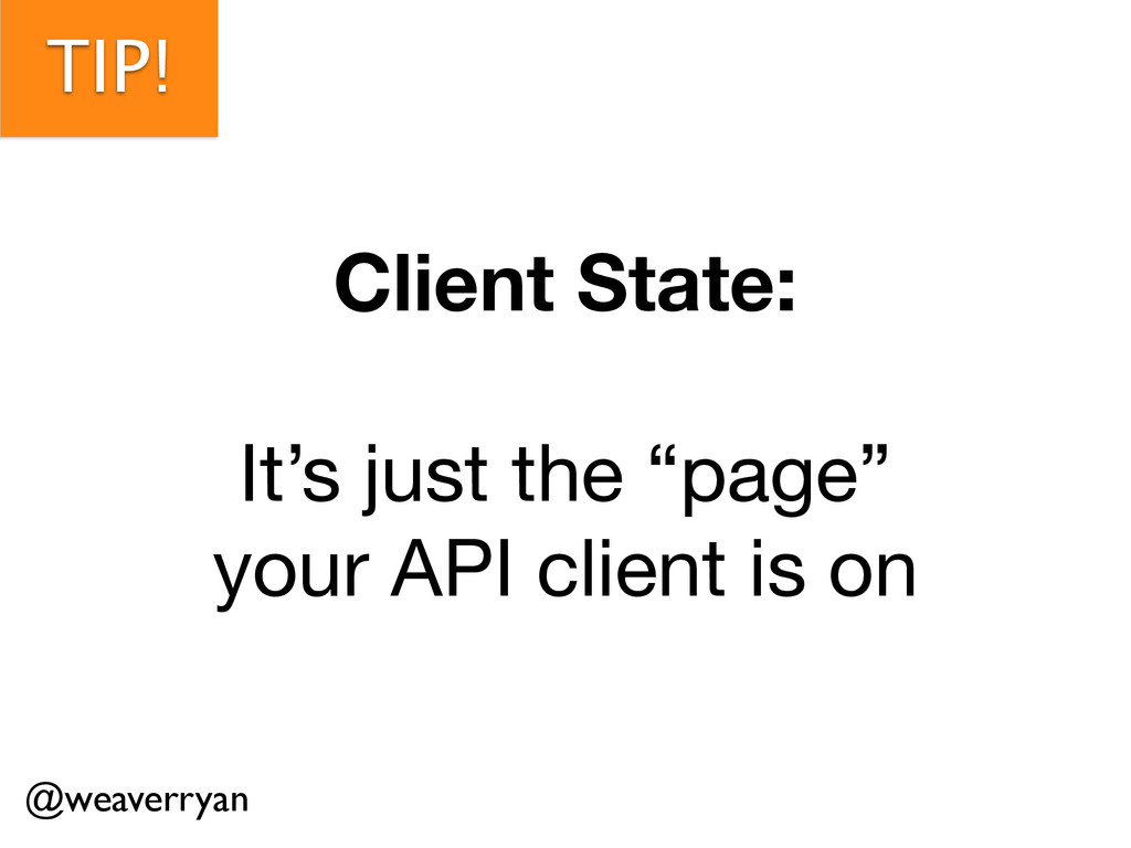 "TIP! Client State: ! It's just the ""page""   you..."