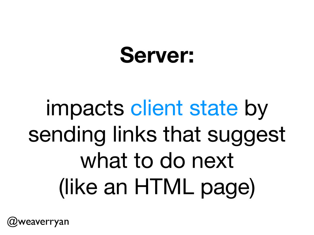 Server: ! impacts client state by sending links...