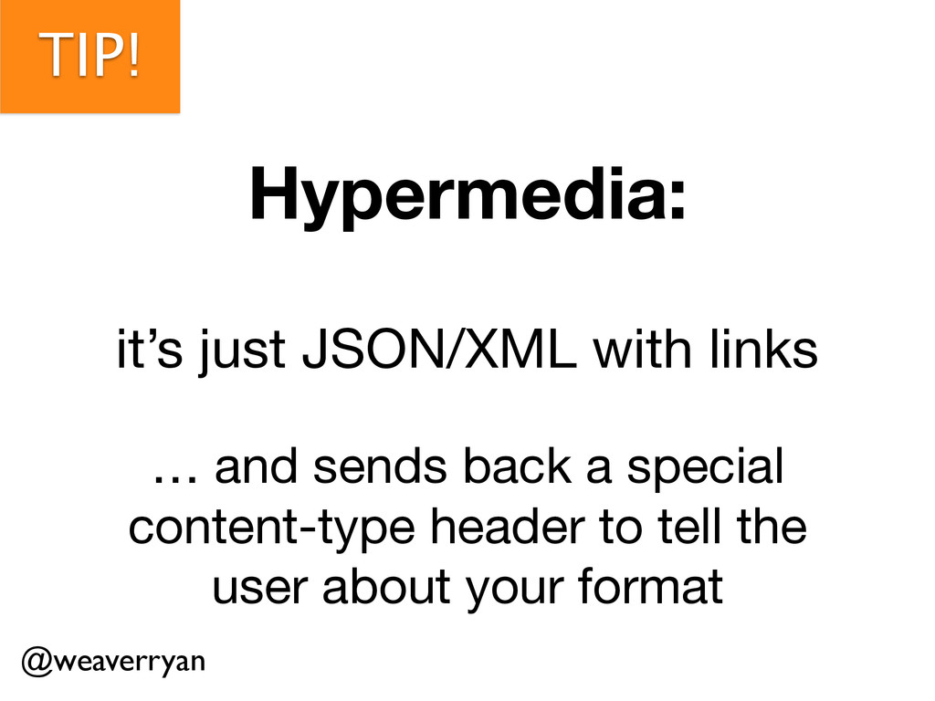 TIP! Hypermedia: ! it's just JSON/XML with link...