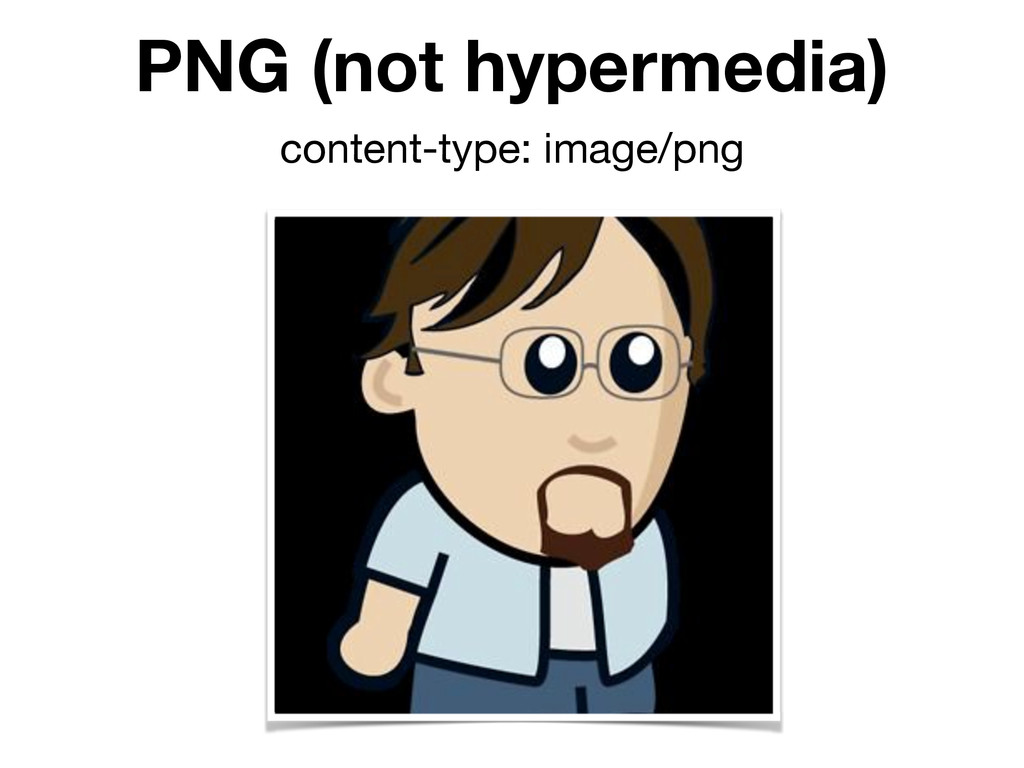 PNG (not hypermedia) content-type: image/png