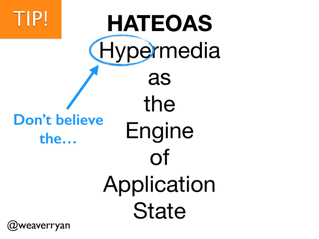 TIP! HATEOAS Hypermedia  as  the  Engine  of  A...