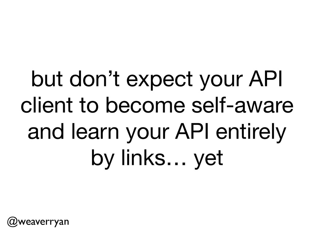 but don't expect your API client to become self...