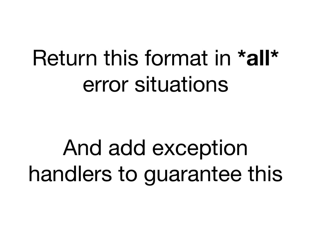 Return this format in *all* error situations An...