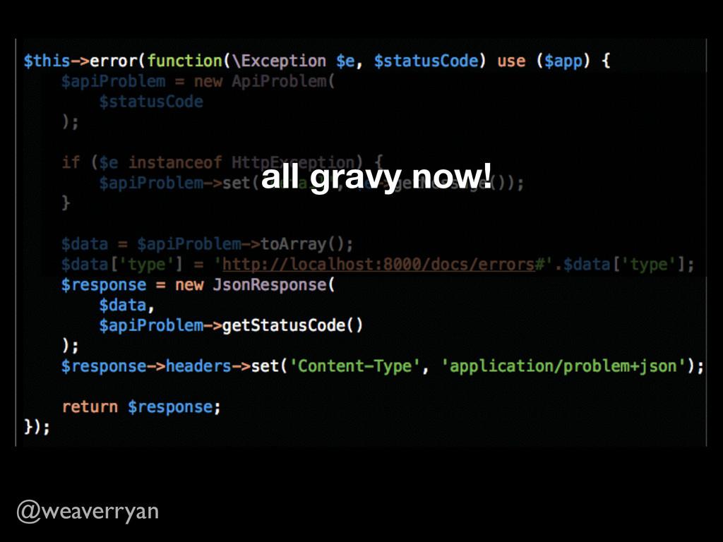 @weaverryan all gravy now!