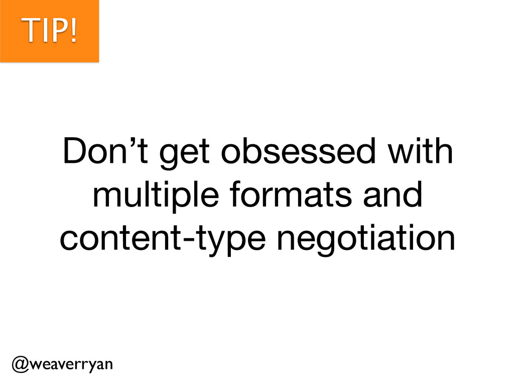 TIP! Don't get obsessed with multiple formats a...