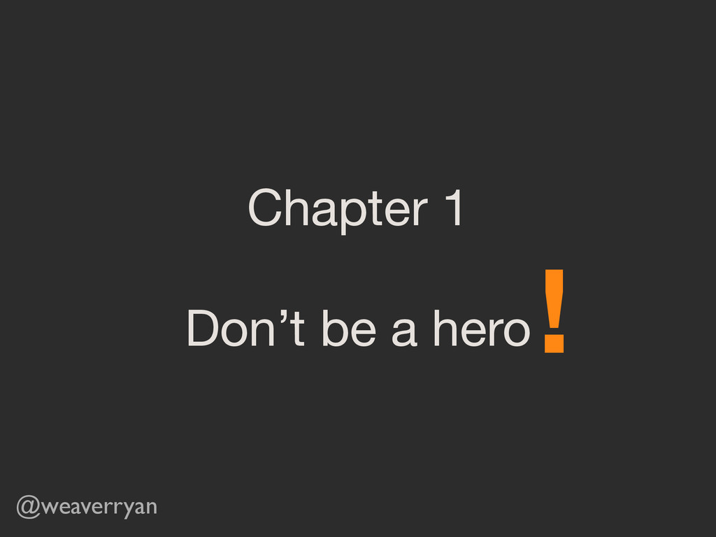 Chapter 1  ! Don't be a hero @weaverryan !