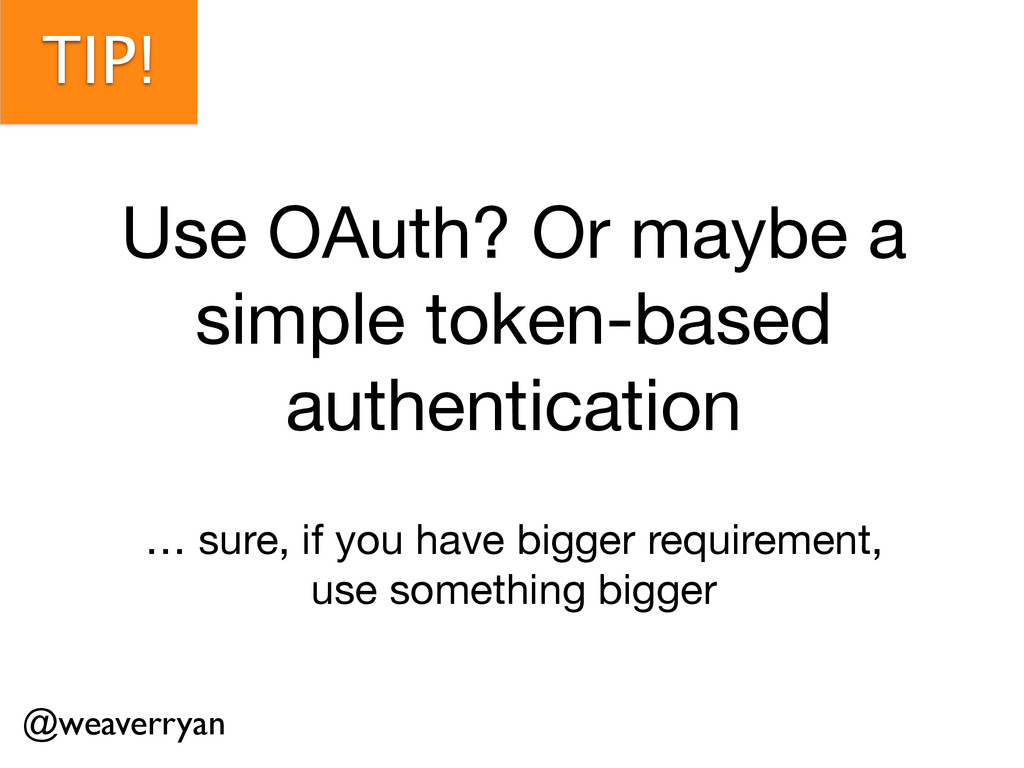 TIP! Use OAuth? Or maybe a simple token-based a...