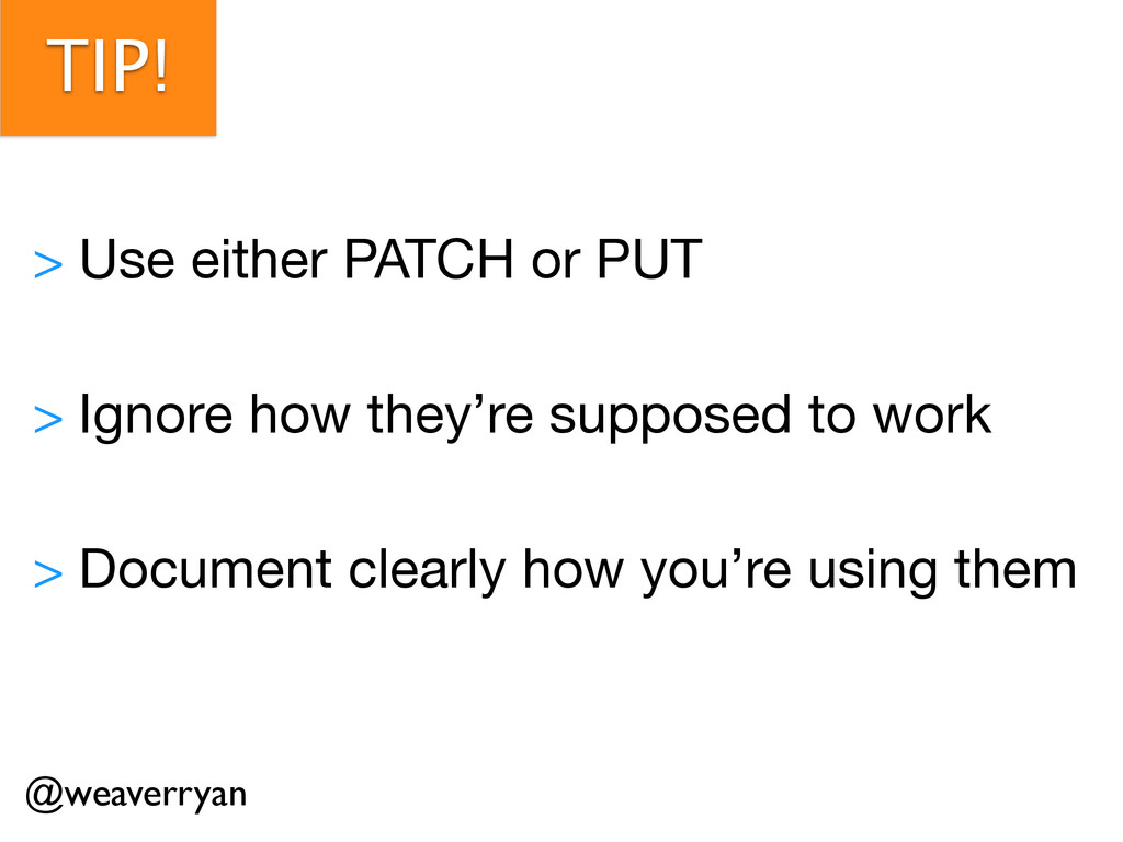 TIP! > Use either PATCH or PUT