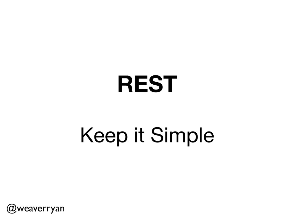 REST ! Keep it Simple @weaverryan