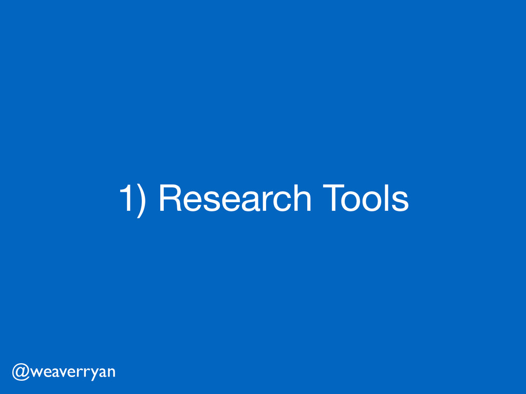 1) Research Tools @weaverryan
