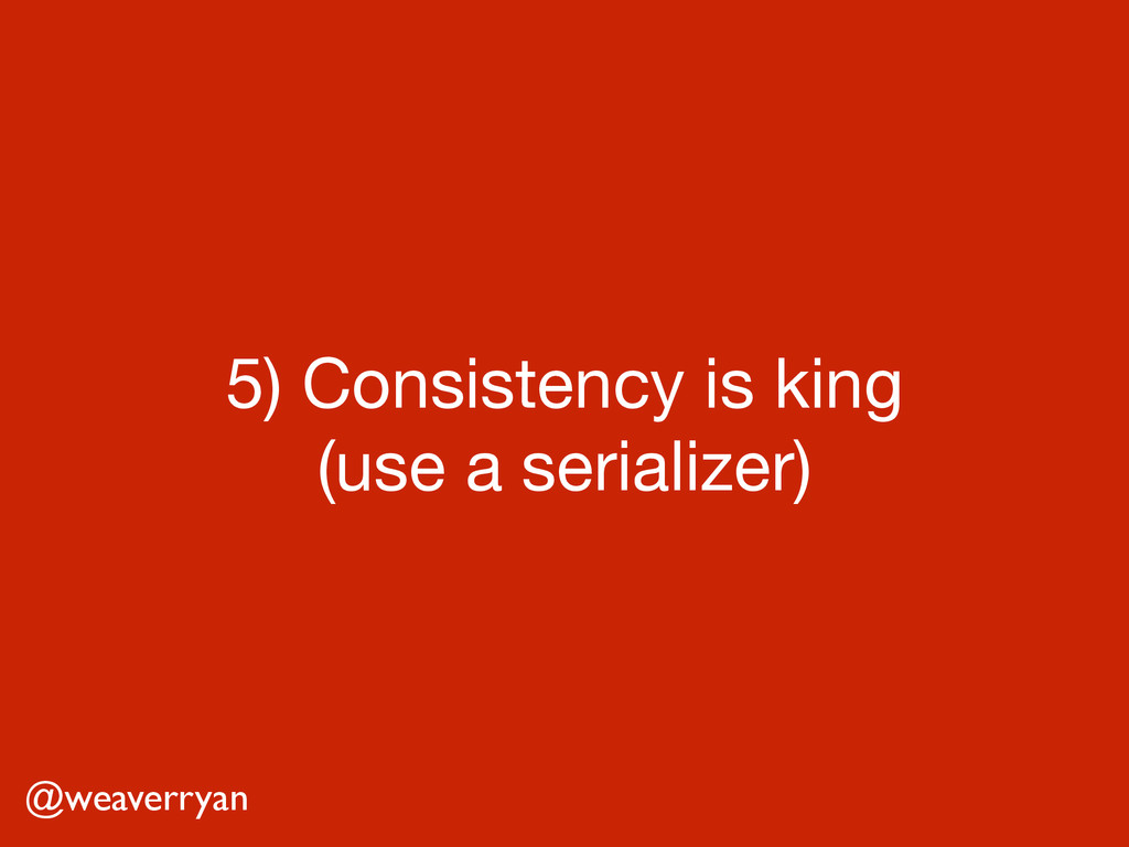 5) Consistency is king 