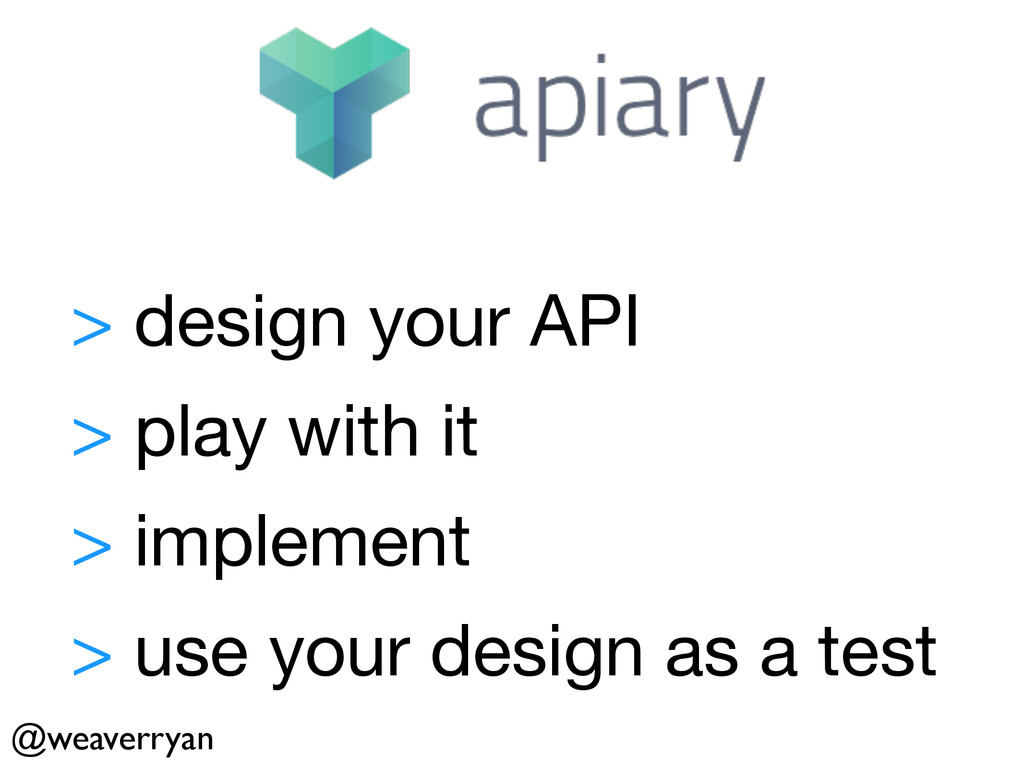 > design your API  ! > play with it  ! > implem...