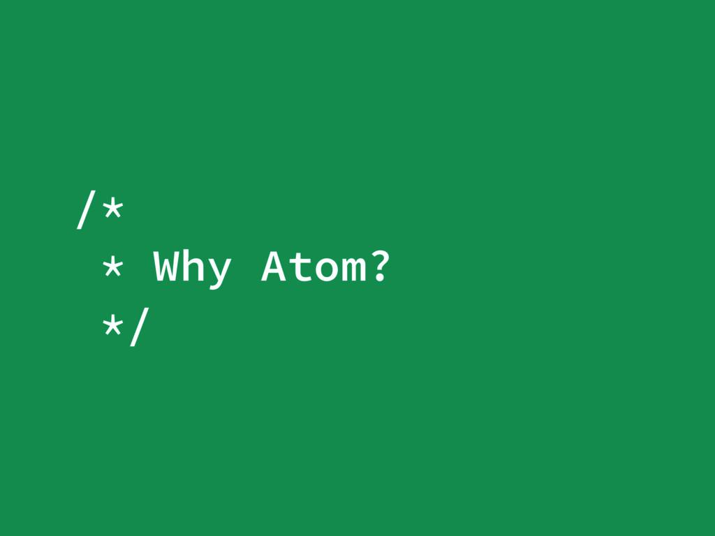 /* * Why Atom? */