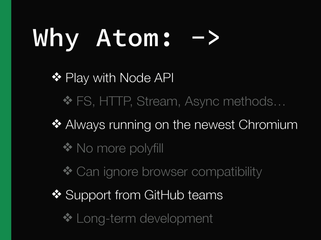 Why Atom: -> ❖ Play with Node API ❖ FS, HTTP, S...
