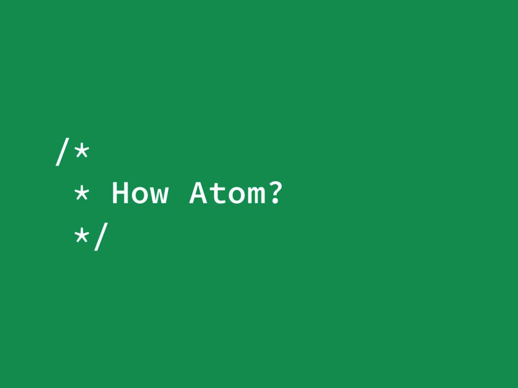 /* * How Atom? */