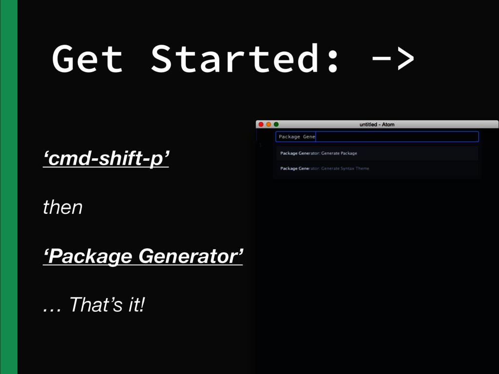 Get Started: -> 'cmd-shift-p' then 'Package Gen...